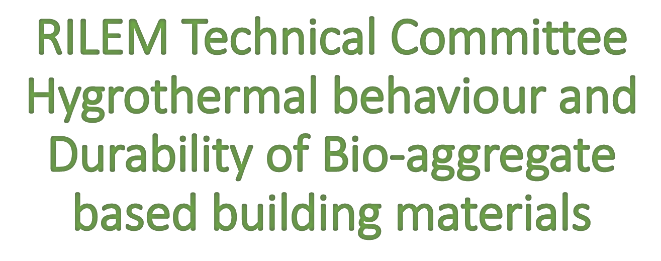 RILEM Technical Committee Hygrothermal behaviour and Durability of Bio-aggregate based building materials