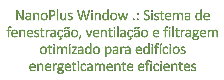 NanoPlus Window .: Sistema de fenestração, ventilação e filtragem otimizado para edifícios energeticamente eficientes